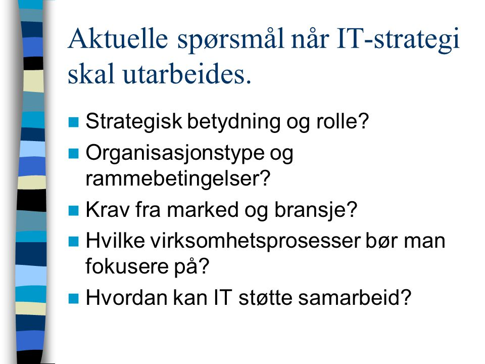 Aktuelle spørsmål når IT-strategi skal utarbeides.