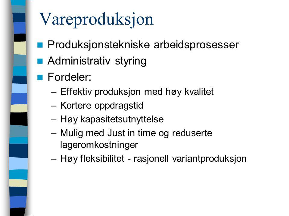 Vareproduksjon Produksjonstekniske arbeidsprosesser