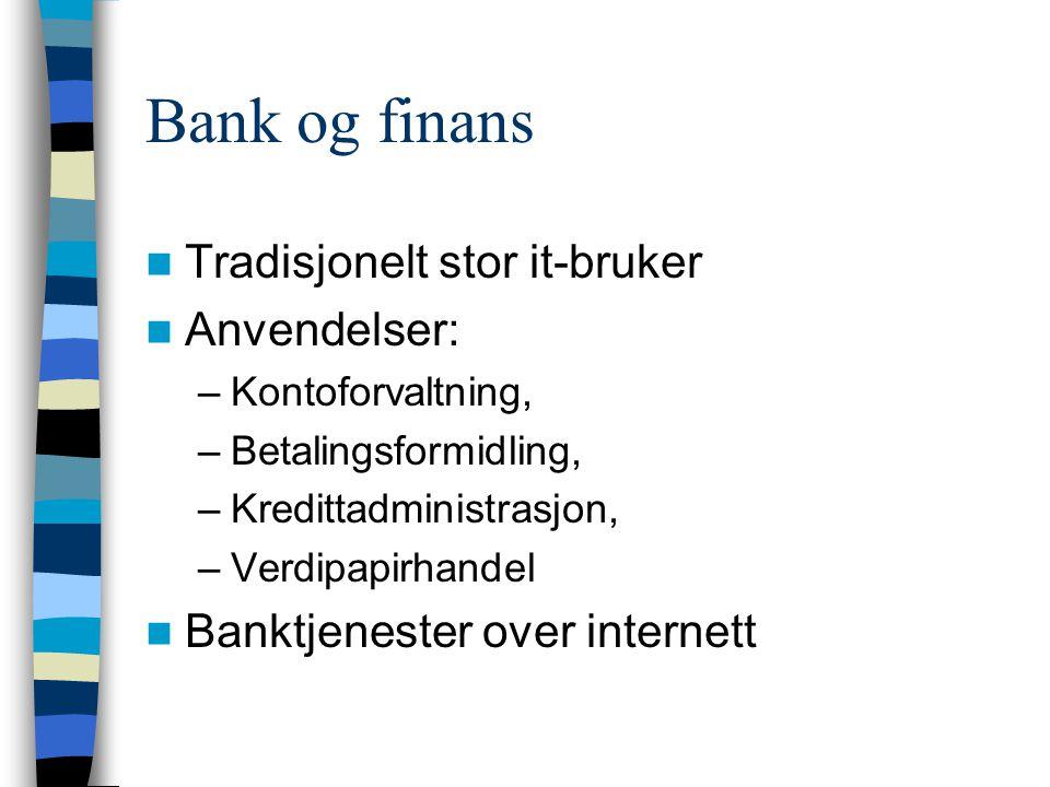 Bank og finans Tradisjonelt stor it-bruker Anvendelser: