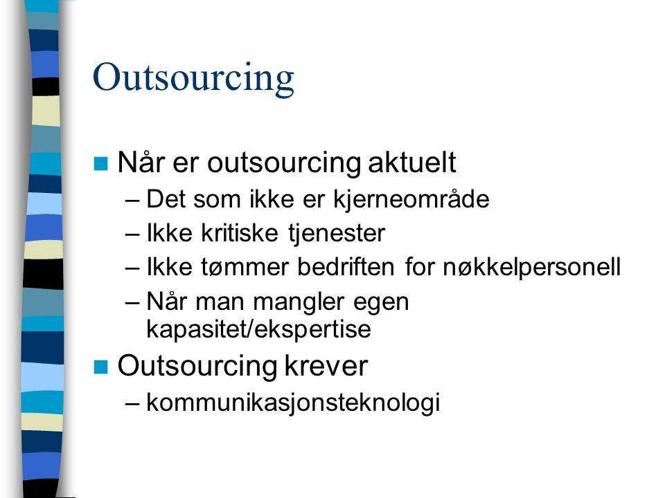 Outsourcing Når er outsourcing aktuelt Outsourcing krever