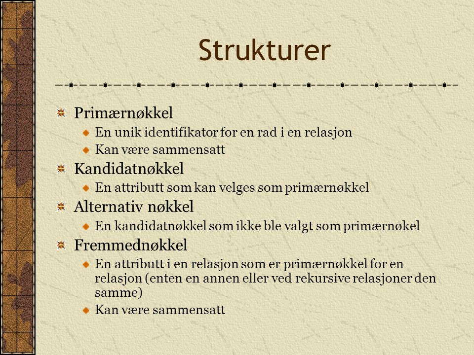 Strukturer Primærnøkkel Kandidatnøkkel Alternativ nøkkel Fremmednøkkel