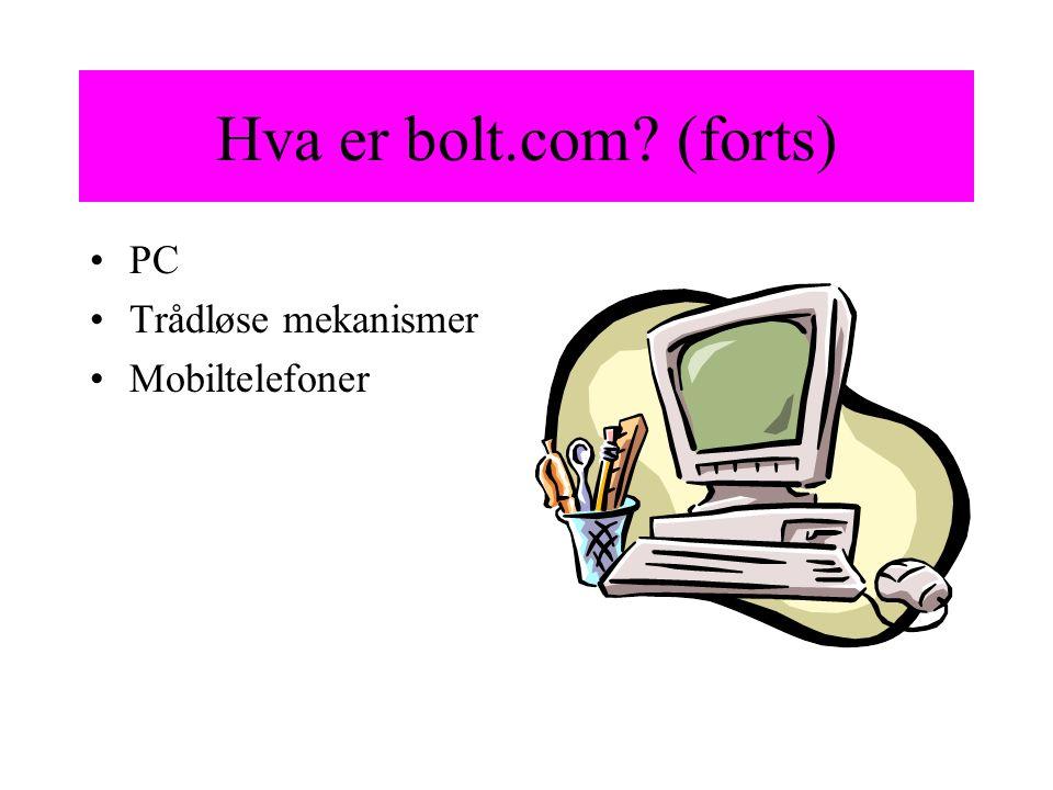 Hva er bolt.com (forts) PC Trådløse mekanismer Mobiltelefoner