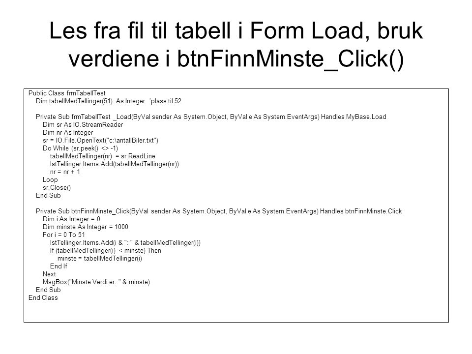 Les fra fil til tabell i Form Load, bruk verdiene i btnFinnMinste_Click()