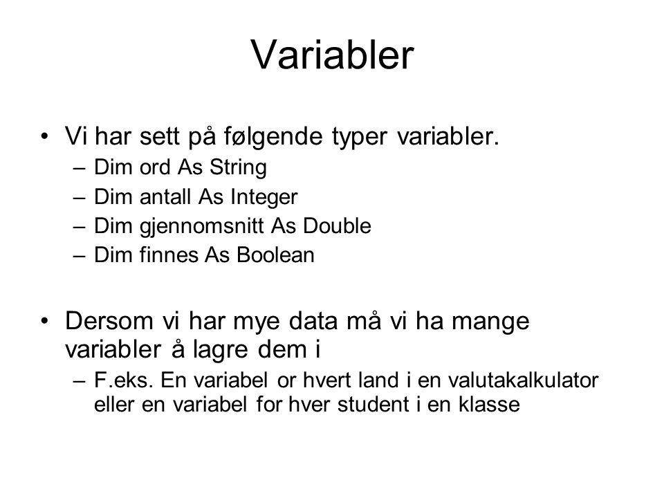 Variabler Vi har sett på følgende typer variabler.