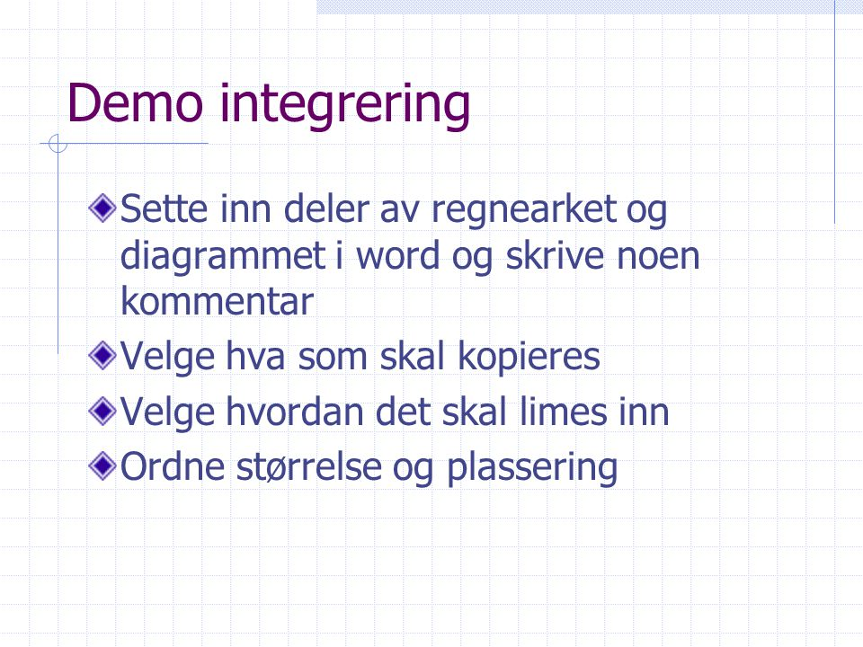 Demo integrering Sette inn deler av regnearket og diagrammet i word og skrive noen kommentar. Velge hva som skal kopieres.