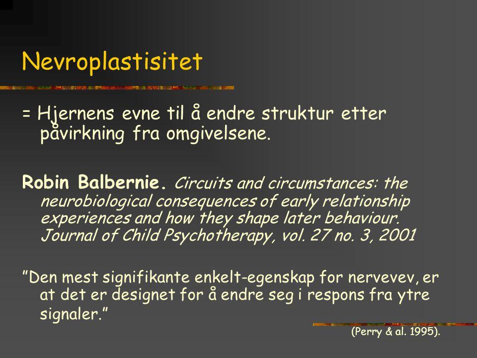 Nevroplastisitet = Hjernens evne til å endre struktur etter påvirkning fra omgivelsene.
