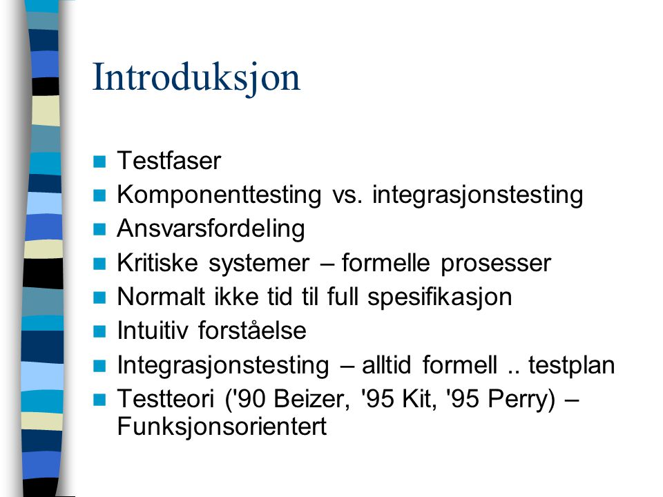 Introduksjon Testfaser Komponenttesting vs. integrasjonstesting