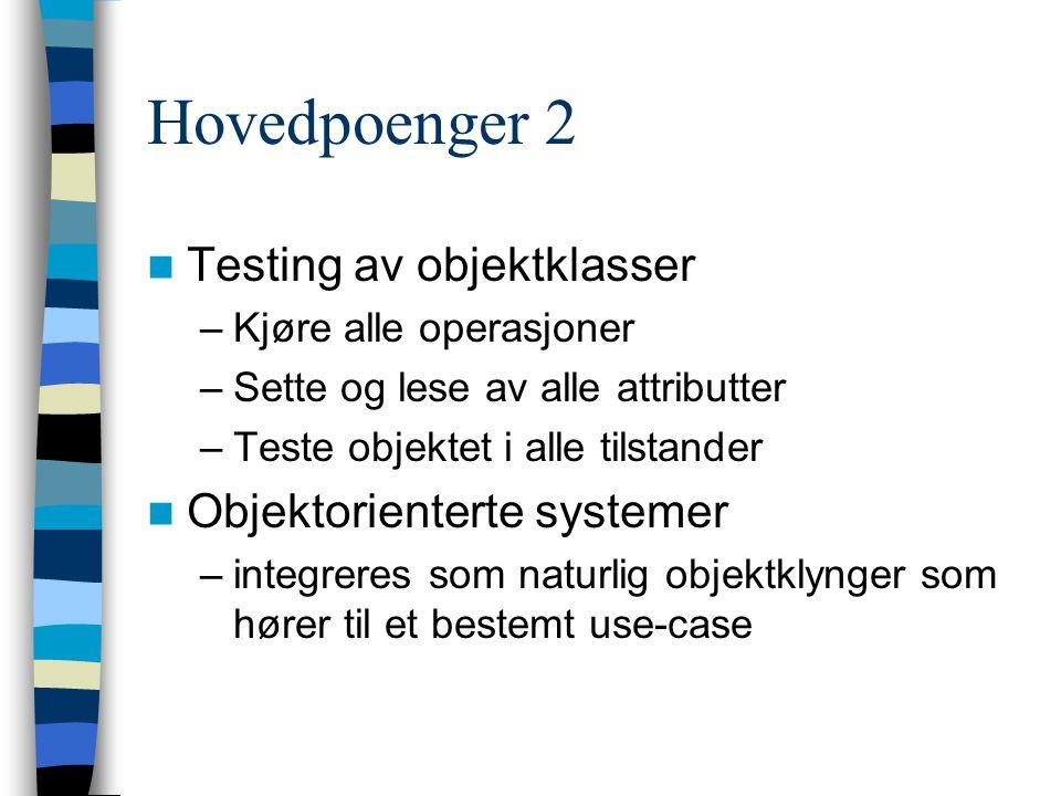 Hovedpoenger 2 Testing av objektklasser Objektorienterte systemer
