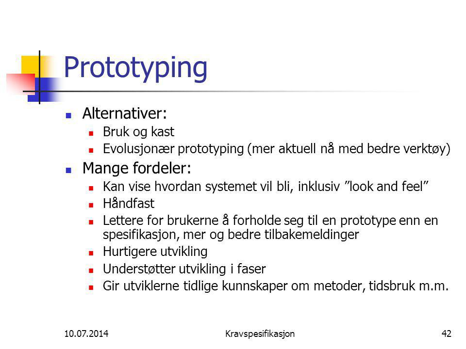Prototyping Alternativer: Mange fordeler: Bruk og kast