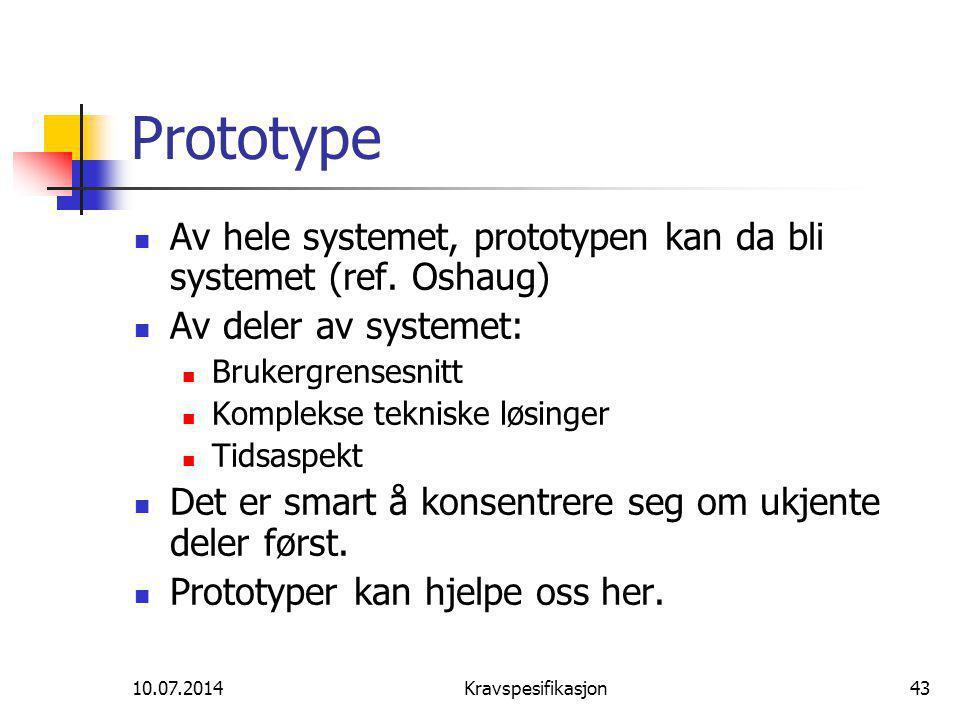 Prototype Av hele systemet, prototypen kan da bli systemet (ref. Oshaug) Av deler av systemet: Brukergrensesnitt.