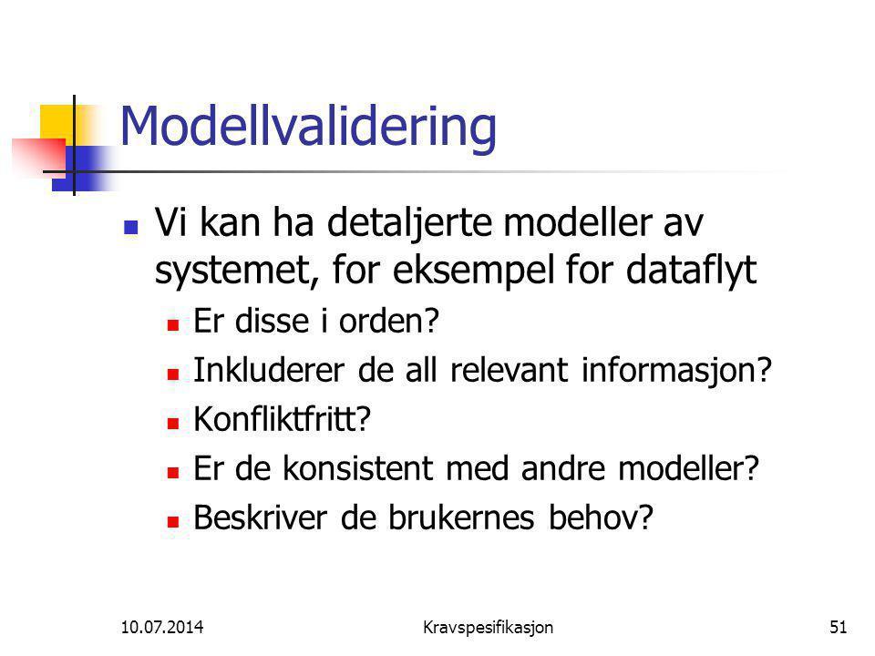 Modellvalidering Vi kan ha detaljerte modeller av systemet, for eksempel for dataflyt. Er disse i orden