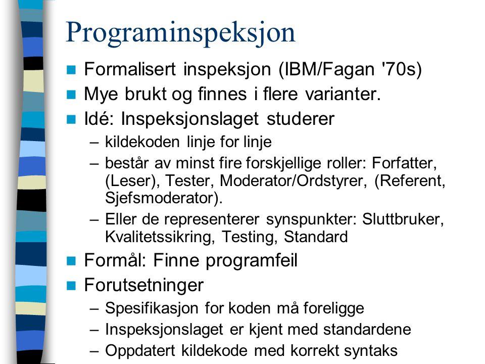 Programinspeksjon Formalisert inspeksjon (IBM/Fagan 70s)