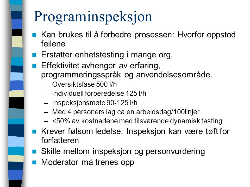 Programinspeksjon Kan brukes til å forbedre prosessen: Hvorfor oppstod feilene. Erstatter enhetstesting i mange org.