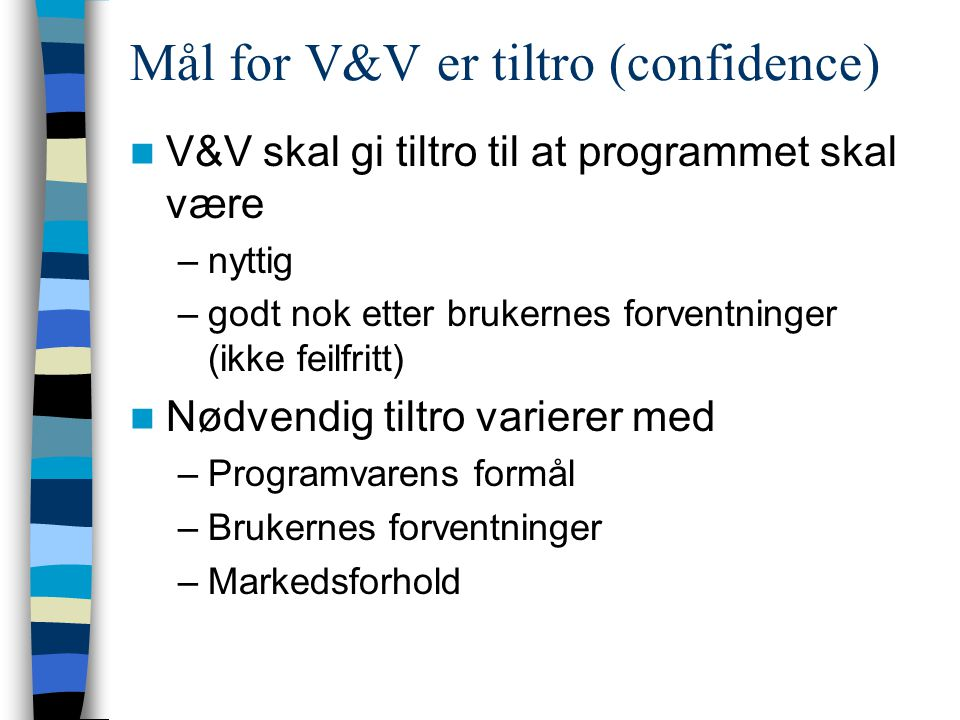Mål for V&V er tiltro (confidence)