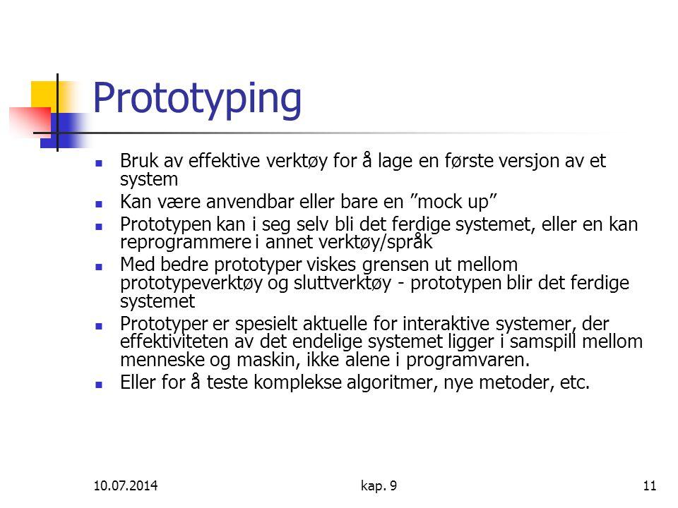 Prototyping Bruk av effektive verktøy for å lage en første versjon av et system. Kan være anvendbar eller bare en mock up