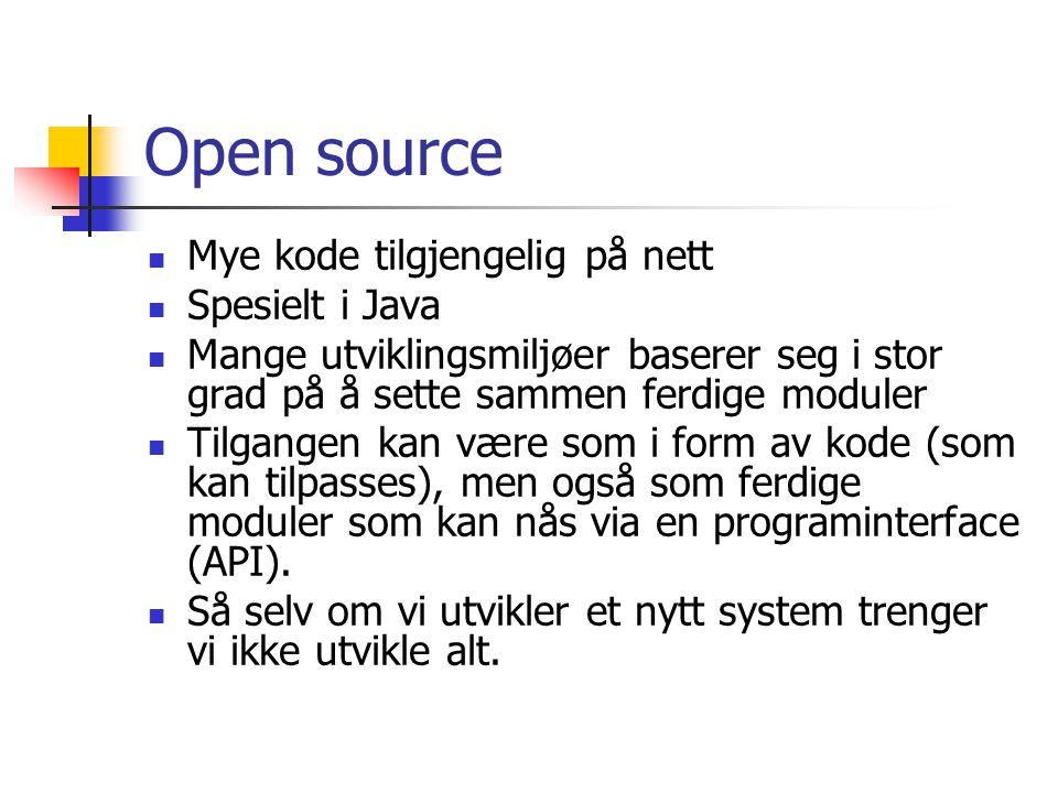 Open source Mye kode tilgjengelig på nett Spesielt i Java