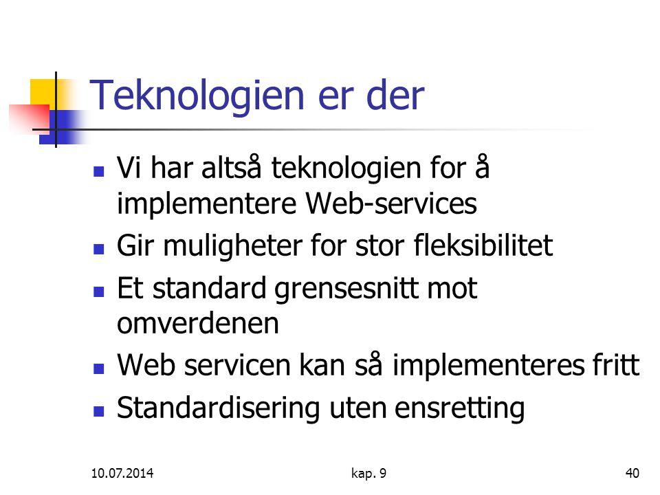 Teknologien er der Vi har altså teknologien for å implementere Web-services. Gir muligheter for stor fleksibilitet.