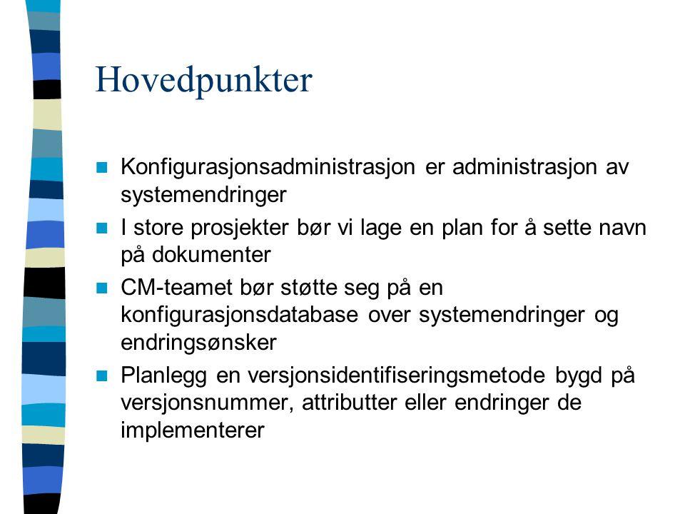 Hovedpunkter Konfigurasjonsadministrasjon er administrasjon av systemendringer.