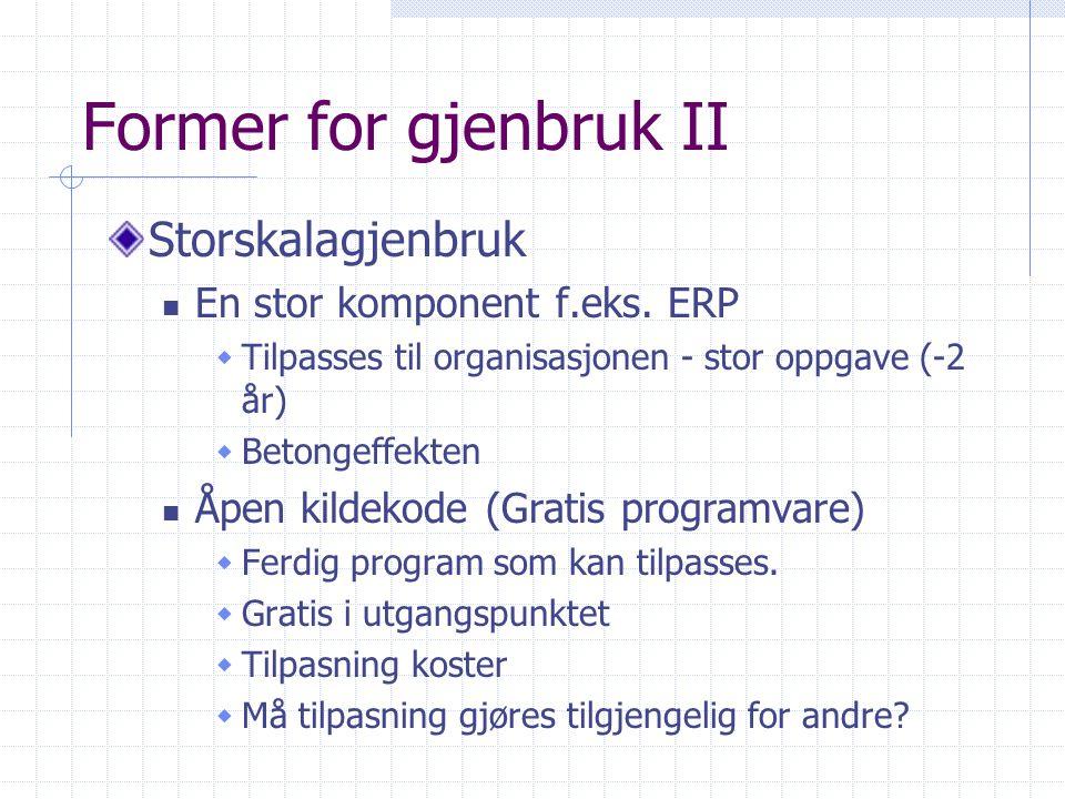 Former for gjenbruk II Storskalagjenbruk En stor komponent f.eks. ERP