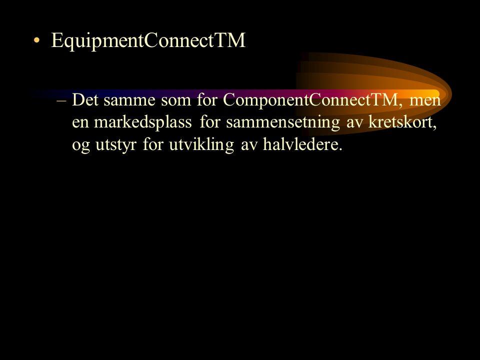 EquipmentConnectTM Det samme som for ComponentConnectTM, men en markedsplass for sammensetning av kretskort, og utstyr for utvikling av halvledere.