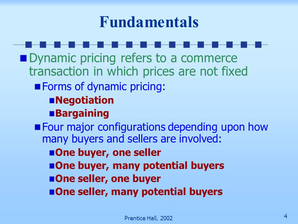 Fundamentals Dynamic pricing refers to a commerce transaction in which prices are not fixed. Forms of dynamic pricing: