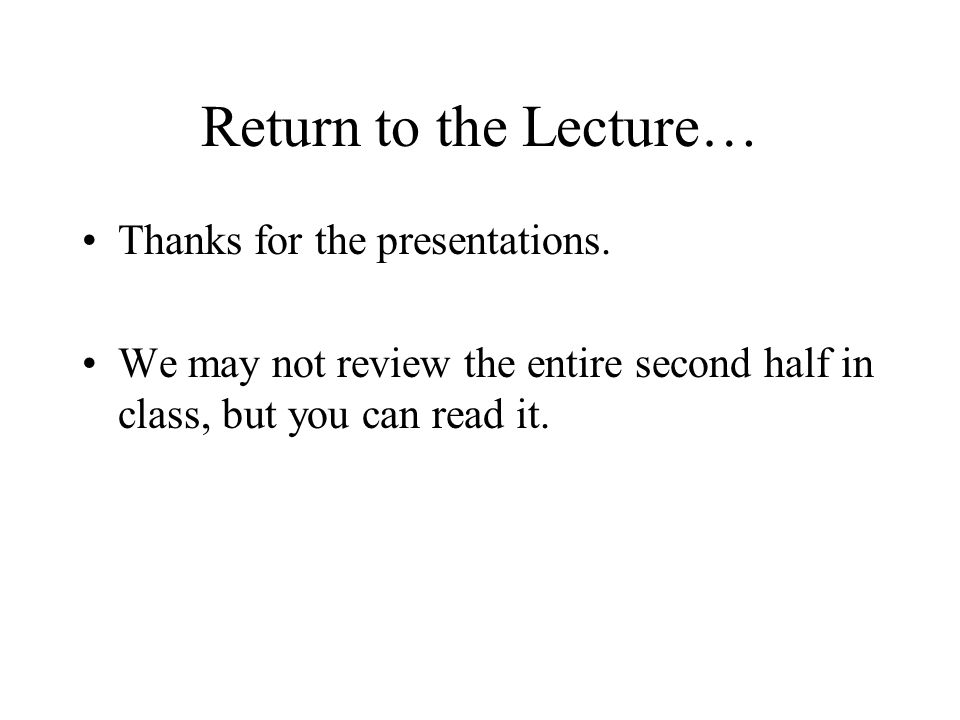 Return to the Lecture… Thanks for the presentations.
