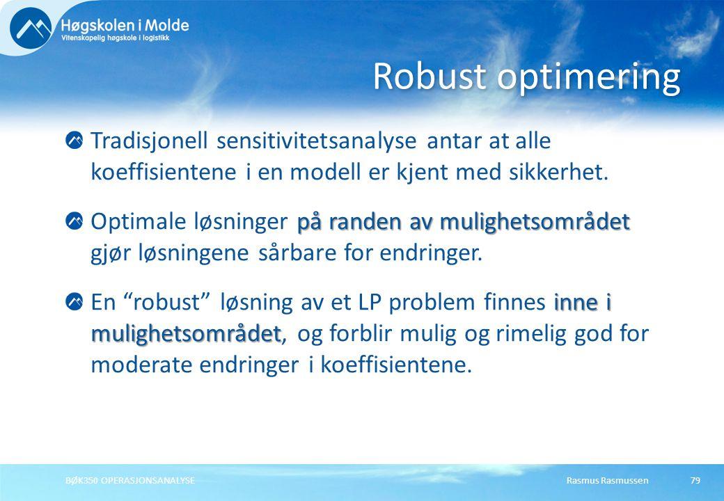 Robust optimering Tradisjonell sensitivitetsanalyse antar at alle koeffisientene i en modell er kjent med sikkerhet.
