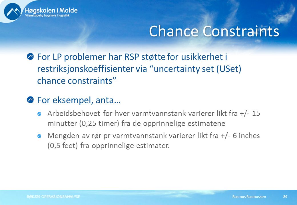 Chance Constraints For LP problemer har RSP støtte for usikkerhet i restriksjonskoeffisienter via uncertainty set (USet) chance constraints