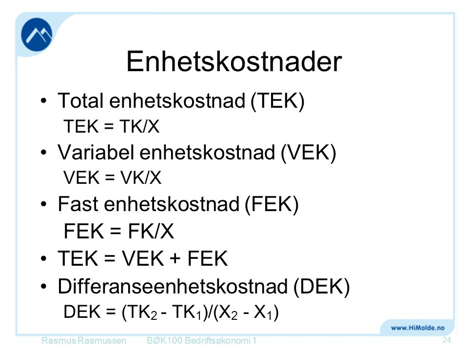 Enhetskostnader Total enhetskostnad (TEK) Variabel enhetskostnad (VEK)