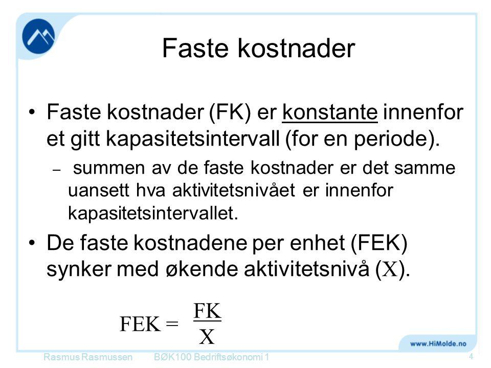 Faste kostnader Faste kostnader (FK) er konstante innenfor et gitt kapasitetsintervall (for en periode).