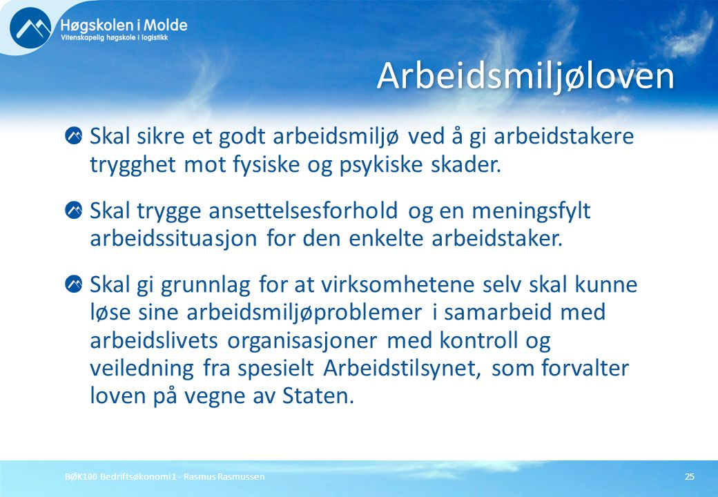 Arbeidsmiljøloven Skal sikre et godt arbeidsmiljø ved å gi arbeidstakere trygghet mot fysiske og psykiske skader.
