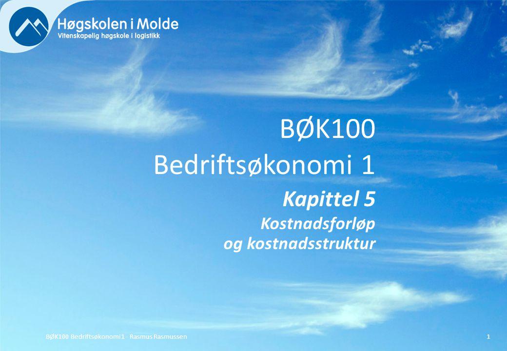 BØK100 Bedriftsøkonomi 1 Kapittel 5 Kostnadsforløp og kostnadsstruktur