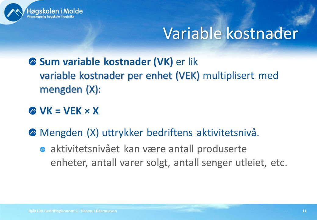 Variable kostnader Sum variable kostnader (VK) er lik variable kostnader per enhet (VEK) multiplisert med mengden (X):