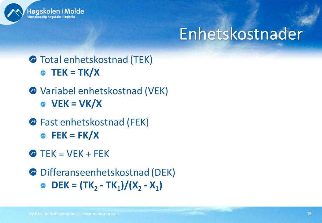 Enhetskostnader Total enhetskostnad (TEK) TEK = TK/X