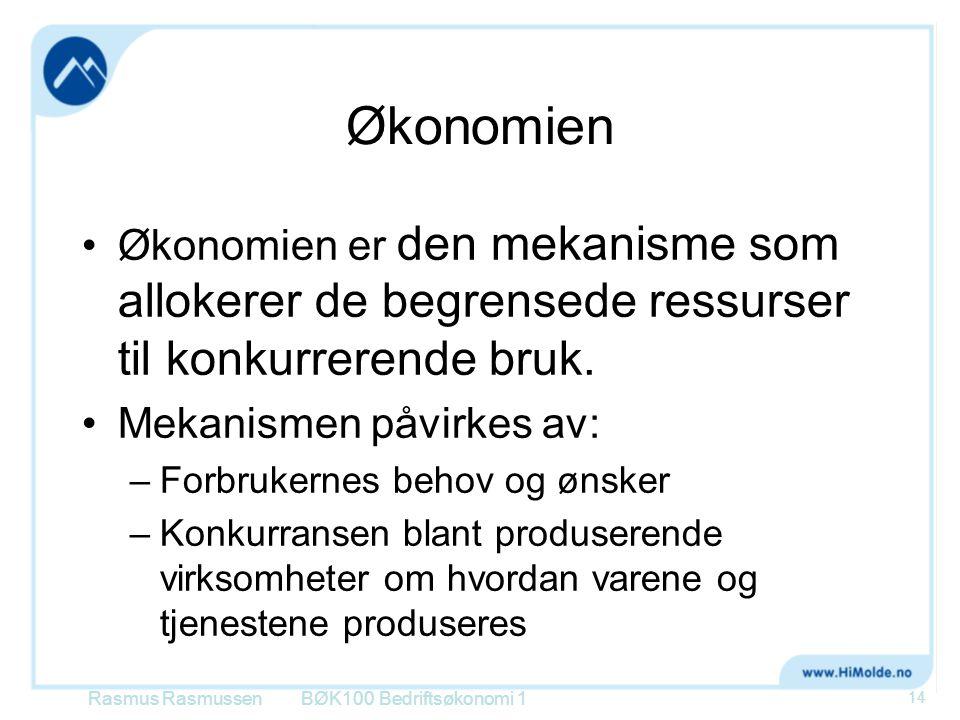 Økonomien Økonomien er den mekanisme som allokerer de begrensede ressurser til konkurrerende bruk. Mekanismen påvirkes av: