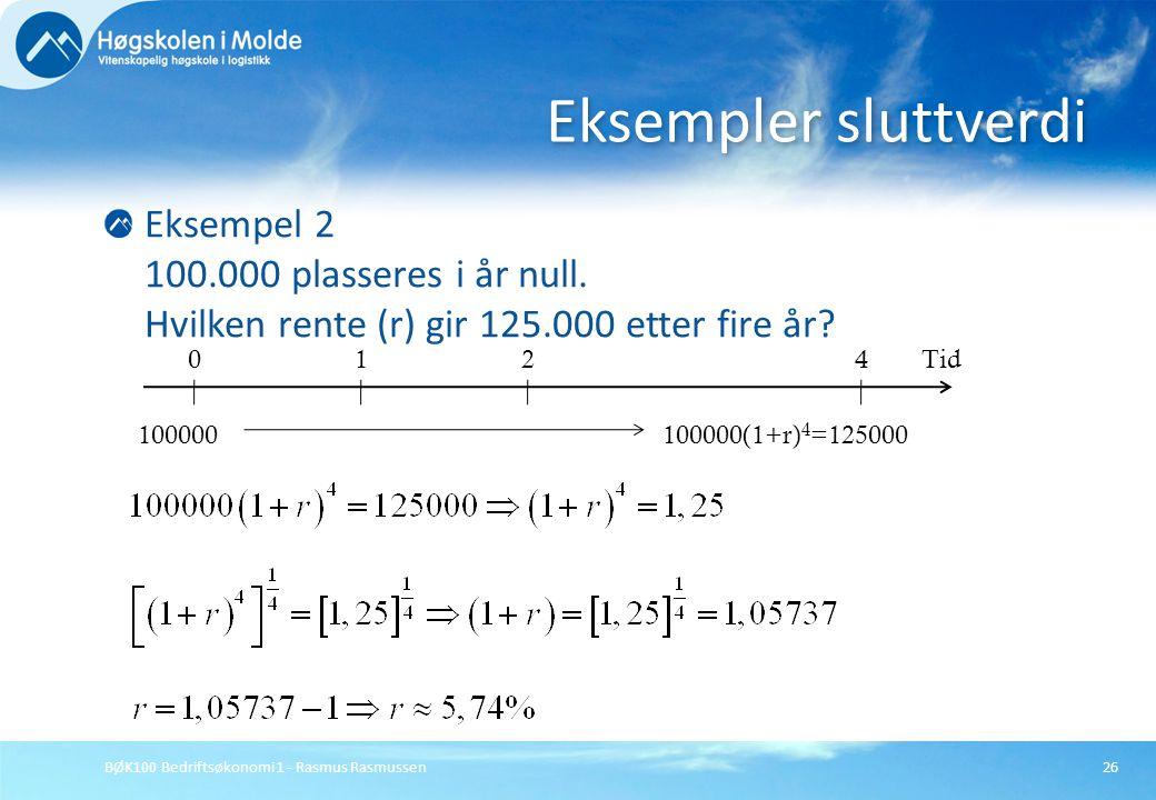 Eksempler sluttverdi Eksempel 2 100.000 plasseres i år null. Hvilken rente (r) gir 125.000 etter fire år