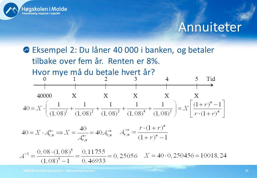 Annuiteter Eksempel 2: Du låner 40 000 i banken, og betaler tilbake over fem år. Renten er 8%. Hvor mye må du betale hvert år