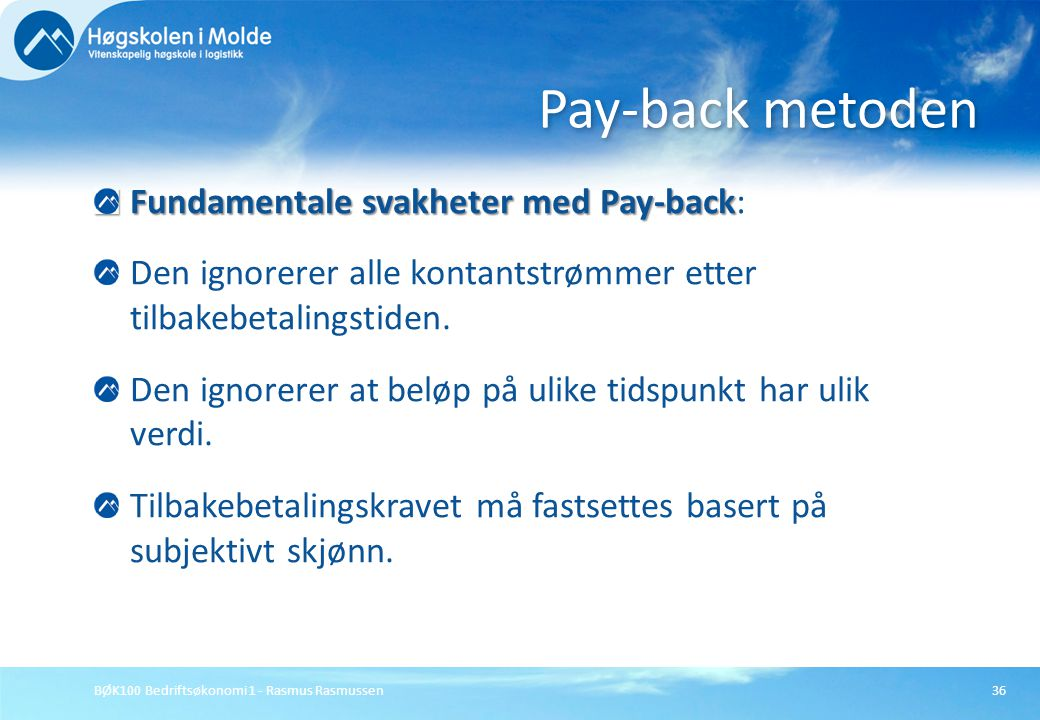 Pay-back metoden Fundamentale svakheter med Pay-back:
