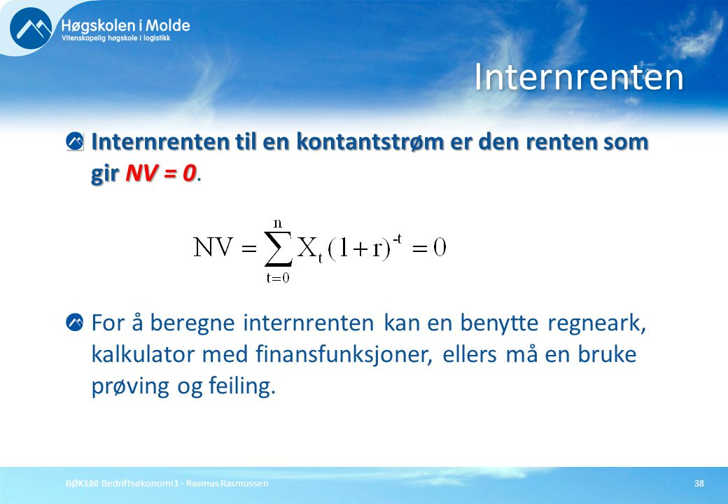 Internrenten Internrenten til en kontantstrøm er den renten som gir NV = 0.
