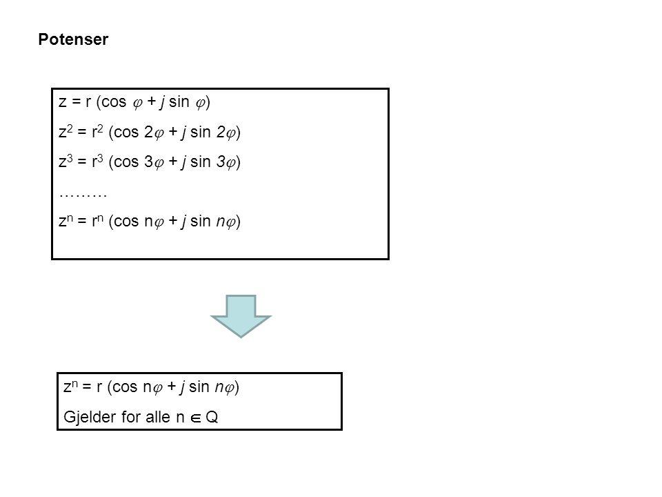 Potenser z = r (cos  + j sin ) z2 = r2 (cos 2 + j sin 2) z3 = r3 (cos 3 + j sin 3) ……… zn = rn (cos n + j sin n)