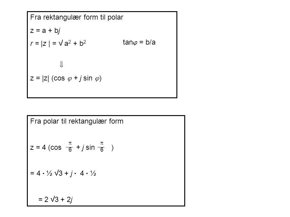 Fra rektangulær form til polar z = a + bj r = |z | =  a2 + b2