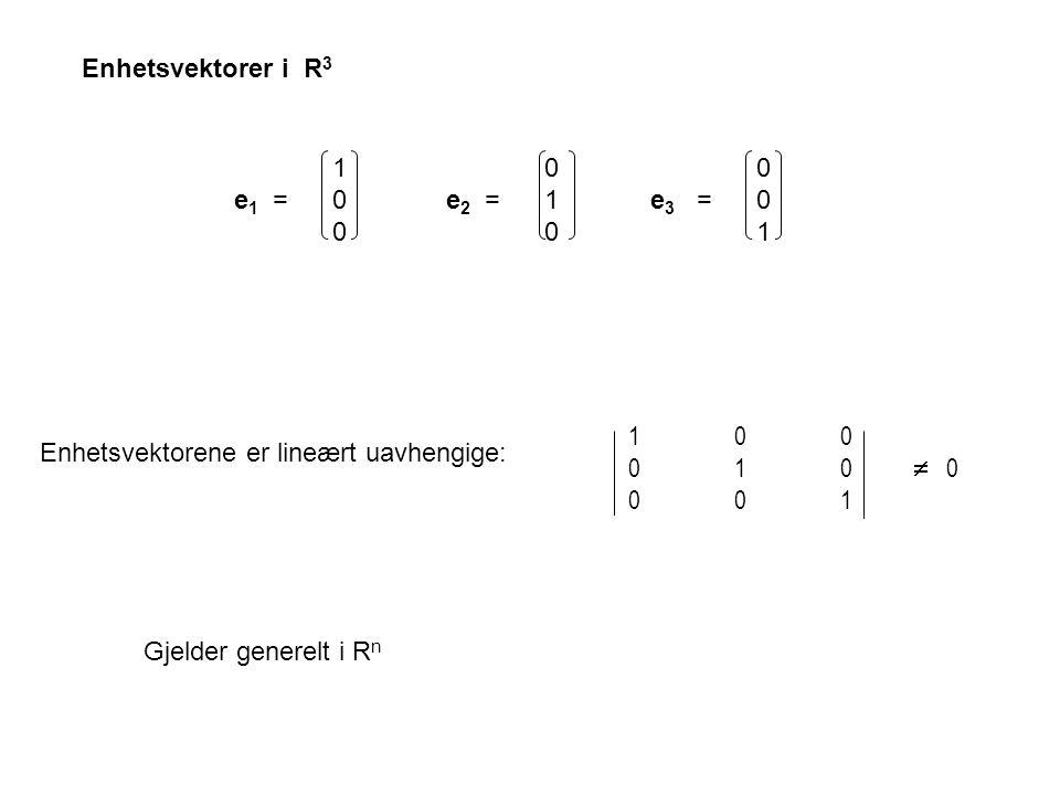 Enhetsvektorer i R3 1 0 0. e1 = 0 e2 = 1 e3 = 0 0 0 1. 1 0 0. 0 1 0  0.