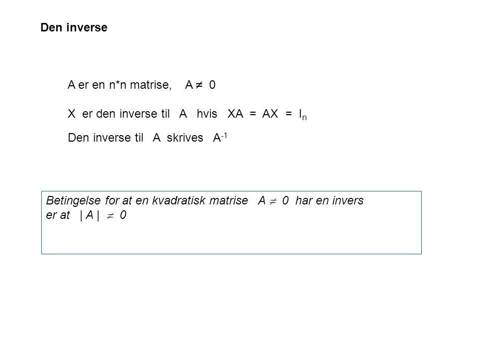 Den inverse A er en n*n matrise, A  0. X er den inverse til A hvis XA = AX = In. Den inverse til A skrives A-1.
