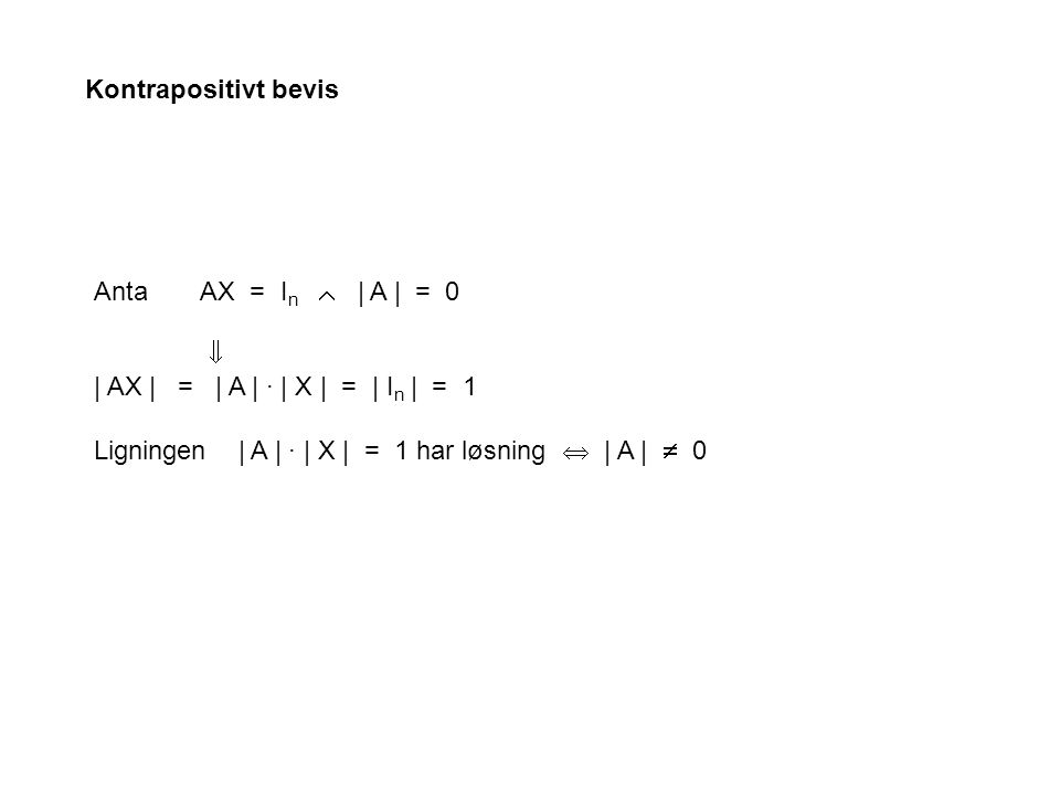 Kontrapositivt bevis Anta AX = In  | A | = 0.  | AX | = | A | · | X | = | In | = 1.