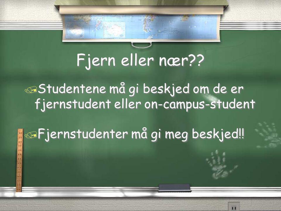 Fjern eller nær . Studentene må gi beskjed om de er fjernstudent eller on-campus-student.