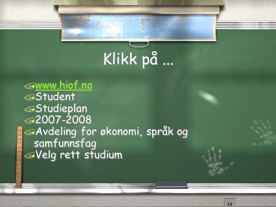 Klikk på ... www.hiof.no Student Studieplan 2007-2008