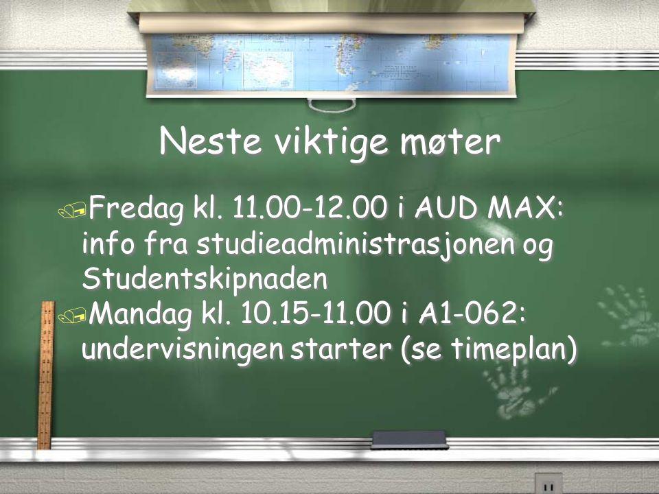 Neste viktige møter Fredag kl. 11.00-12.00 i AUD MAX: info fra studieadministrasjonen og Studentskipnaden.