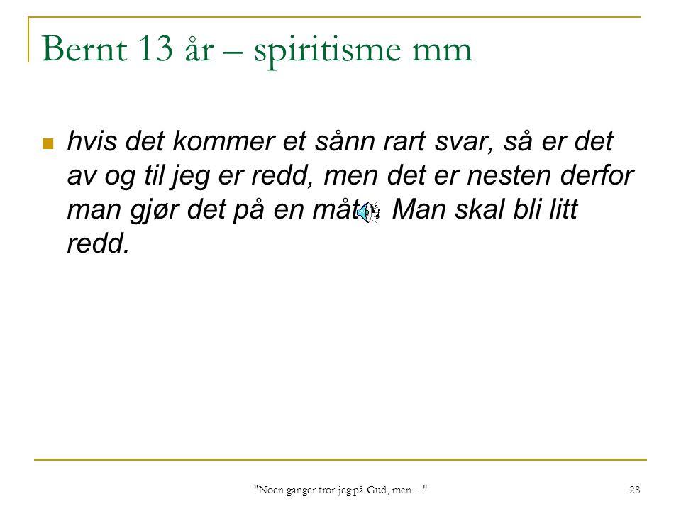 Bernt 13 år – spiritisme mm