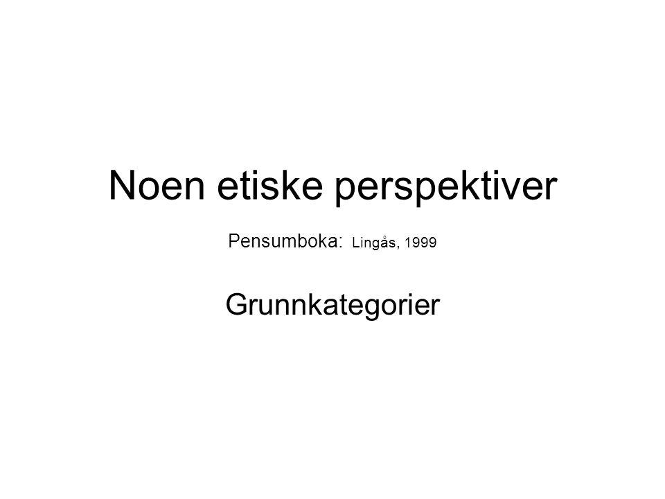 Noen etiske perspektiver Pensumboka: Lingås, 1999