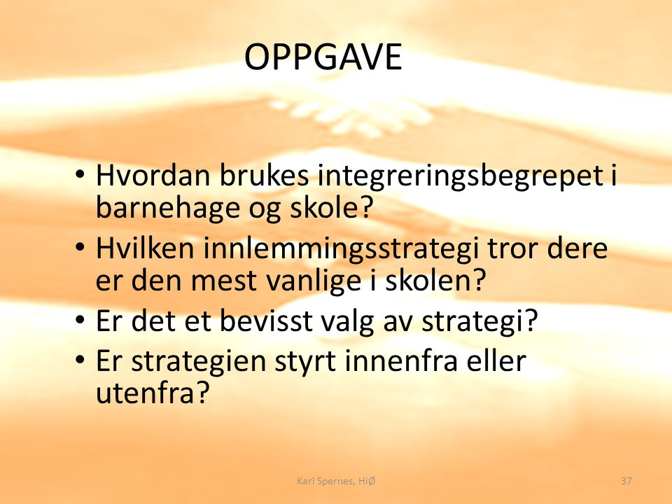 OPPGAVE Hvordan brukes integreringsbegrepet i barnehage og skole